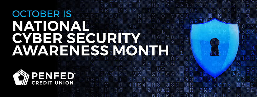 PenFed Credit Union - National Cyber Security Month, October 2017
